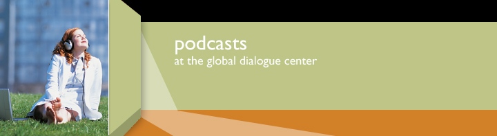 banner with the words, Podcasts at the Global Dialogue Center and an image of a woman sitting on the grass, in the sun, listening to a podcast